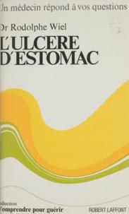 Rodolphe Wiel et Carlo Wieland - L'ulcère d'estomac.