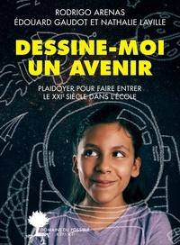 Rodrigo Arenas et Edouard Gaudot - Dessine-moi un avenir - Plaidoyer pour faire entrer le 21e siècle dans l'école.