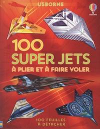 Rodrigo Cordeiro et Andy Tudor - 100 super jets à plier et à faire voler.