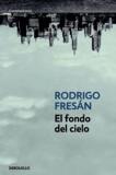 Rodrigo Fresan - El fondo del cielo.