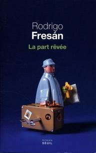 Rodrigo Fresan - La part rêvée.