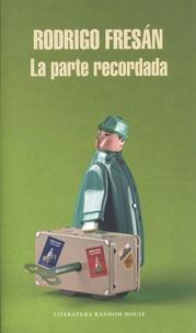 Rodrigo Fresan - La parte recordada.