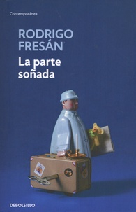 Rodrigo Fresan - La parte soñada.