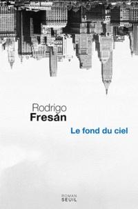 Rodrigo Fresan - Le fond du ciel.