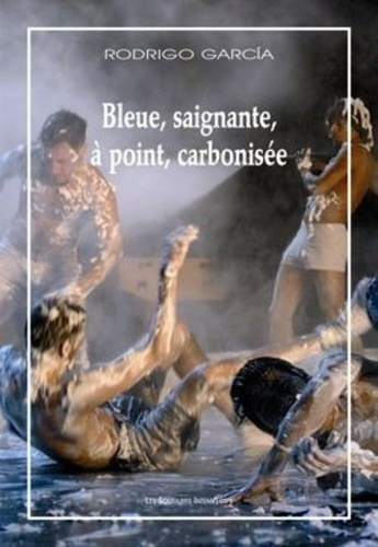 Rodrigo Garcia - Bleue, saignante, à point, carbonisée. 1 DVD