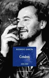 Rodrigo Garcia - Cendres 2000-2009.