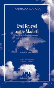 Rodrigo Garcia - Evel Knievel contre Macbeth na terra do finado Humberto suivi de 4, une pièce concrète.
