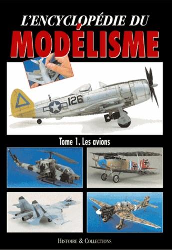 Rodrigo Hernandez Cabos et  Collectif - L'encyclopédie du modélisme - Tome 1, Les avions.
