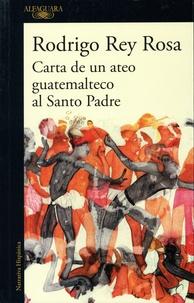 Rodrigo Rey Rosa - Carta de un ateo guatemalteco al Santo Padre.