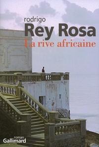 Rodrigo Rey Rosa - La rive africaine.