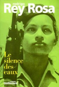 Rodrigo Rey Rosa - Le silence des eaux.