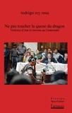 Rodrigo Rey Rosa - Ne pas toucher la queue du dragon - Violence d'Etat et racisme au Guatemala.