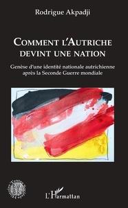 Rodrigue Akpadji - Comment l'Autriche devint une nation - Genèse d'une identité nationale autrichienne après la Seconde Guerre mondiale.