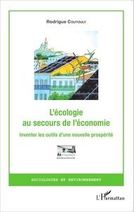 Rodrigue Coutouly - L'écologie au secours de l'économie - Inventer les outils d'une nouvelle prospérité.