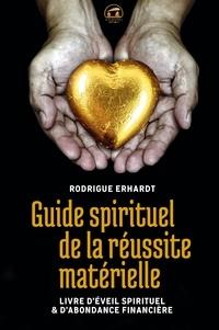 Rodrigue Erhardt - Guide spirituel de la réussite matérielle - Livre d'éveil spirituel & d'abondance financière.