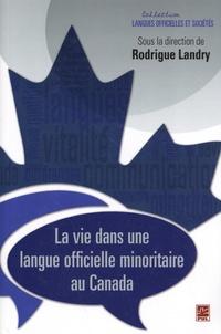 Rodrigue Landry - La vie dans une langue officielle minoritaire au Canada.