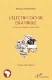 Rodrigue Lekoulekissa - L'électrification en Afrique - Le cas du Gabon (1935-1985).