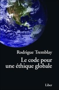 Rodrigue Tremblay - Le code pour une éthique globale - Vers une civilisation humaniste.