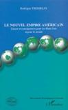 Rodrigue Tremblay - Le nouvel empire américain - Causes et conséquences pour les Etats-Unis et pour le monde.