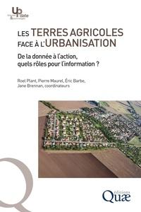 Roel Plant et Pierre Maurel - Les terres agricoles face à l'urbanisation - De la donnée à l'action, quels rôles pour l'information ?.