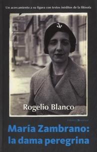 Rogelio Ordoñez Blanco - Maria Zambrano : la dama peregrina.