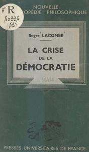 Roger-Étienne Lacombe et Emile Bréhier - La crise de la démocratie.
