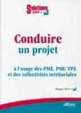 Roger Aïm - Conduire un projet - A l'usage des PME, PMI, TPE et des collectivités territoriales.