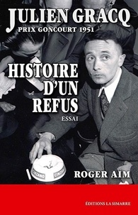 Roger Aïm - Julien Gracq, Prix Goncourt 1951 - Histoire d'un refus.