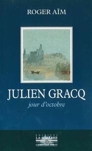 Roger Aïm - Julien Gracq - Jour d'octobre.