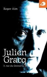 Roger Aïm - Julien Gracq - 3, rue du Grenier à Sel.