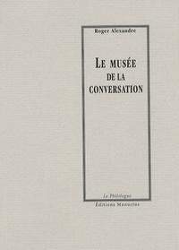 Roger Alexandre - Le musée de la conversation.