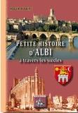 Roger Allaire - Petite histoire d'Albi à travers les siècles.