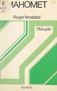 Roger Arnaldez et André Robinet - Mahomet - Ou La prédication prophétique.