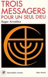 Roger Arnaldez et Roger Arnaldez - Trois Messagers pour un seul Dieu.