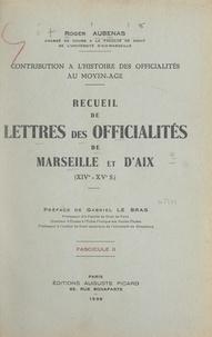 Roger Aubenas et Gabriel Le Bras - Contribution à l'histoire des officialités au Moyen Âge : recueil de lettres des officialités de Marseille et d'Aix, XIVe-XVe s. (2).