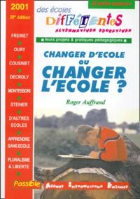 Roger Auffrand - Le guide-annuaire des écoles différentes 2001 - Changer d'école ou changer l'école ?.