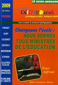 Roger Auffrand - Le guide-annuaire des écoles différentes 2009 - Changer l'école ? Nous sommes tous ministres de l'éducation : questions pour un projet.