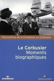 Roger Aujame et Marc Bédarida - Le Corbusier - Moments biographiques.