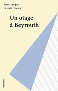 Roger Auque et Patrick Forestier - Un otage à Beyrouth.
