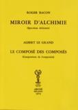 Roger Bacon et  Albert le Grand - Miroir d'alchimie ; Le composé des composés.