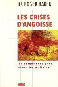 Roger Baker - Les crises d'angoisse - Les comprendre pour mieux les maîtriser.