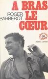Roger Barberot - À bras le cœur.