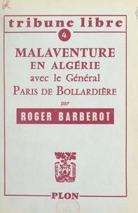 Roger Barberot - Malaventure en Algérie avec le général Paris de Bollardière.
