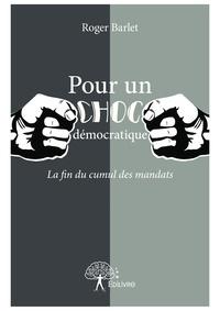 Roger Barlet - Pour un choc démocratique - La fin du cumul des mandats.
