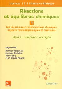 Roger Barlet et Bahman Baharmast - Réactions et équilibres chimiques - Tome 1, Des liaisons aux transformations chimiques, aspects thermodynamiques et cinétiques.
