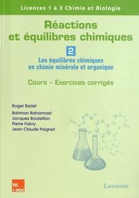 Roger Barlet et Bahman Baharmast - Réactions et équilibres chimiques - Tome 2, Les équilibres chimiques en chimie minérale et organique.
