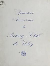 Roger Barone et François Château - 1925-1965, Rotary club de Vichy - Quarantième anniversaire.
