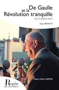 Roger Barrette et Alain Hartog - De Gaulle et la Révolution tranquille, vive le Québec libre ! - De Gaulle et la Révolution tranquille.
