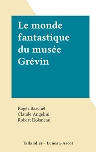 Roger Baschet et Claude Angelini - Le monde fantastique du musée Grévin.