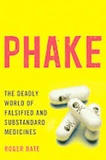 Roger Bate - Phake - The Deadly World of Falsified and Substandard Medicines.